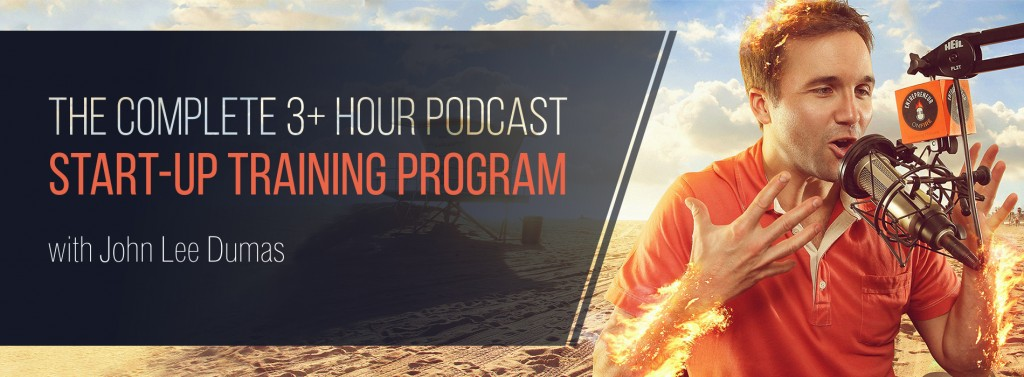 PODCAST STARTUP TRAINING PROGRAM WITH JOHN LEE DUMAS